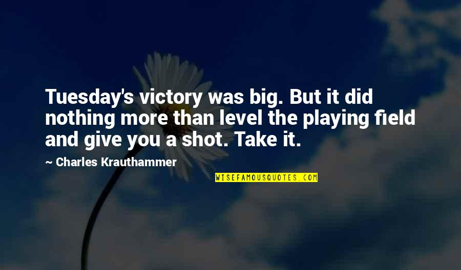 Krauthammer's Quotes By Charles Krauthammer: Tuesday's victory was big. But it did nothing