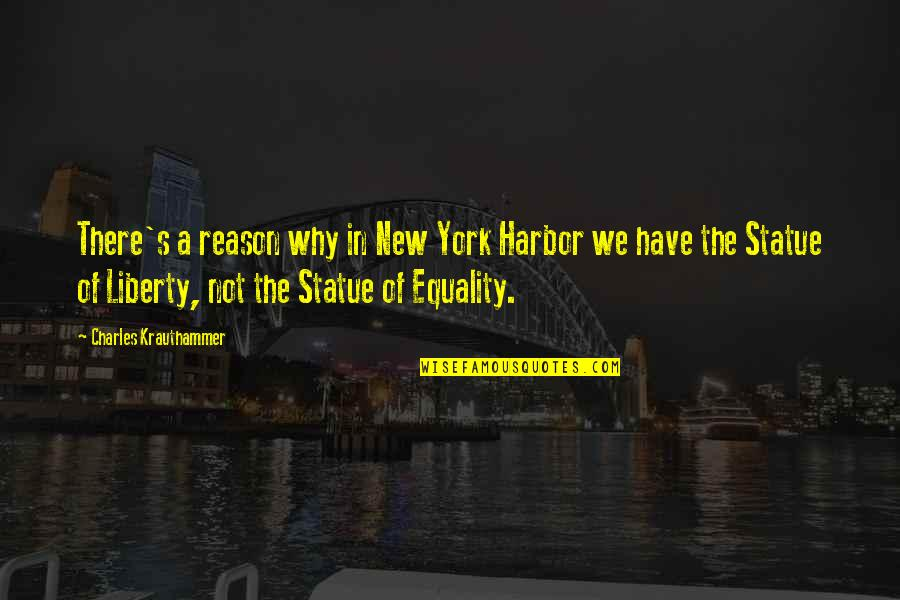 Krauthammer's Quotes By Charles Krauthammer: There's a reason why in New York Harbor