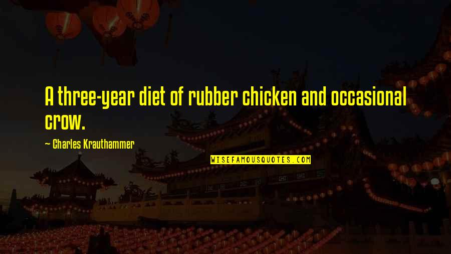 Krauthammer's Quotes By Charles Krauthammer: A three-year diet of rubber chicken and occasional