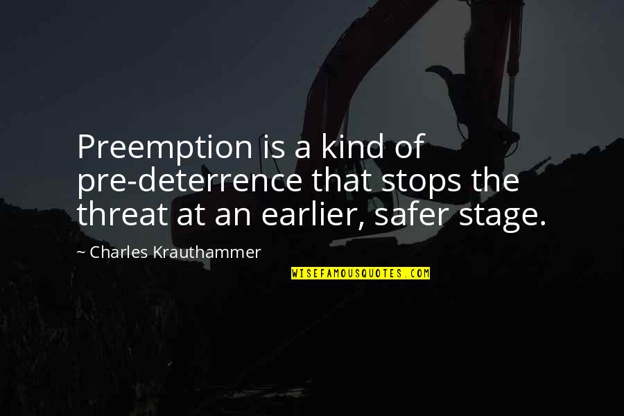 Krauthammer's Quotes By Charles Krauthammer: Preemption is a kind of pre-deterrence that stops
