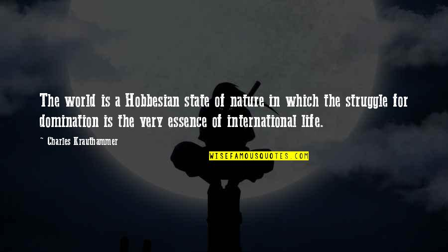 Krauthammer's Quotes By Charles Krauthammer: The world is a Hobbesian state of nature