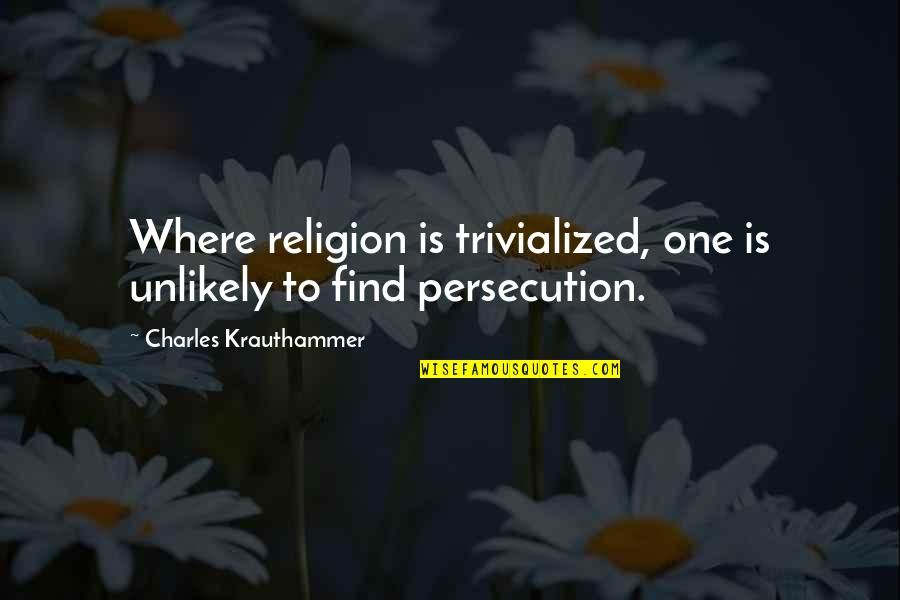 Krauthammer's Quotes By Charles Krauthammer: Where religion is trivialized, one is unlikely to