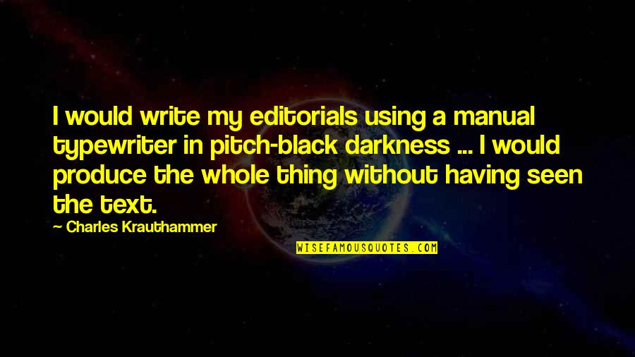 Krauthammer's Quotes By Charles Krauthammer: I would write my editorials using a manual