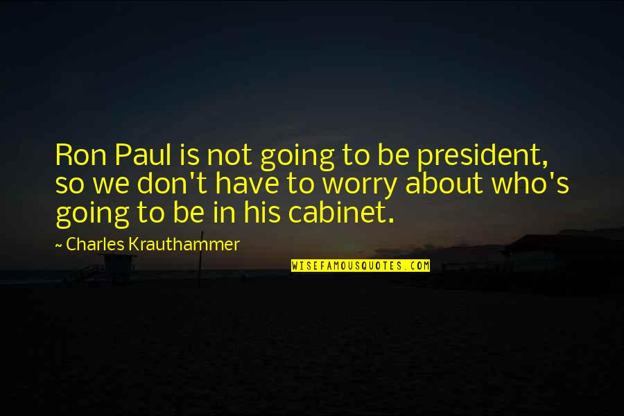 Krauthammer's Quotes By Charles Krauthammer: Ron Paul is not going to be president,