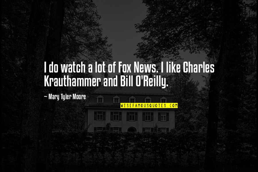 Krauthammer's Quotes By Mary Tyler Moore: I do watch a lot of Fox News.