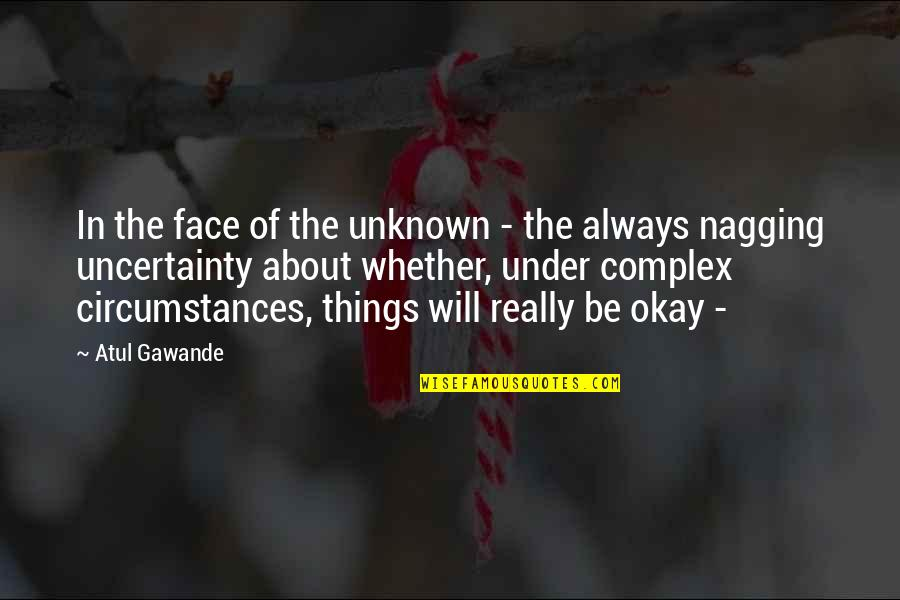 Krav Maga Fighter Quotes By Atul Gawande: In the face of the unknown - the