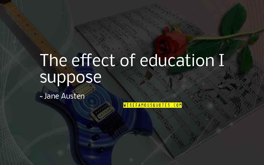 Krav Maga Fighter Quotes By Jane Austen: The effect of education I suppose