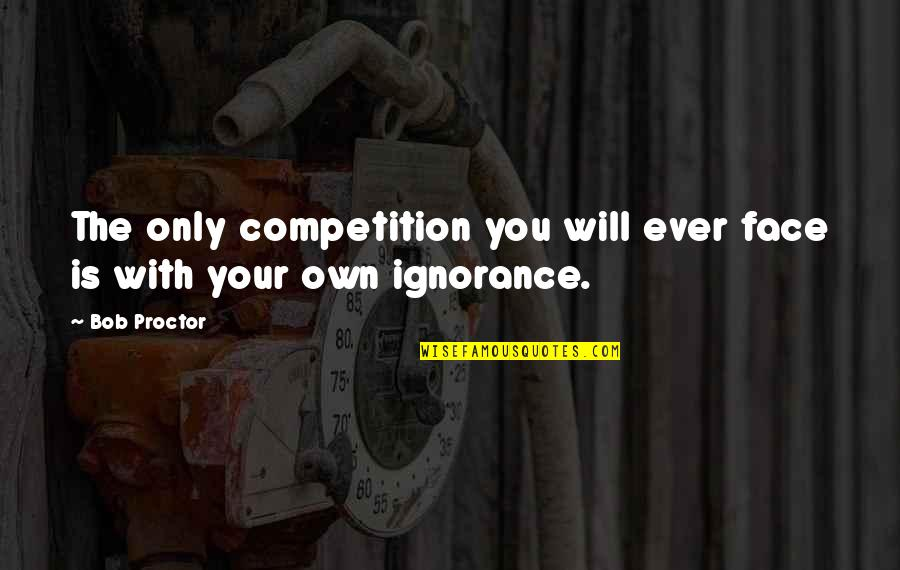 Krav Maga Imi Quotes By Bob Proctor: The only competition you will ever face is