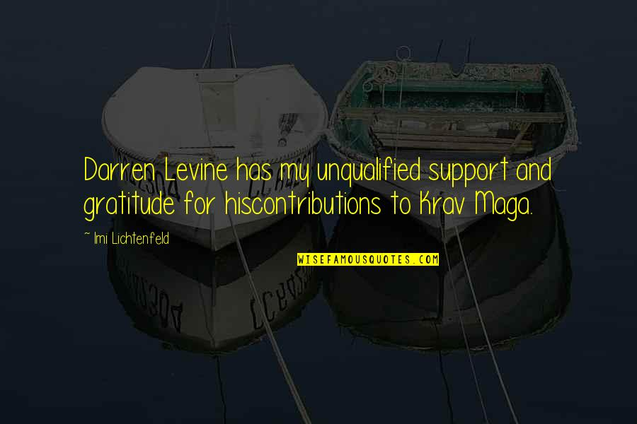 Krav Maga Imi Quotes By Imi Lichtenfeld: Darren Levine has my unqualified support and gratitude