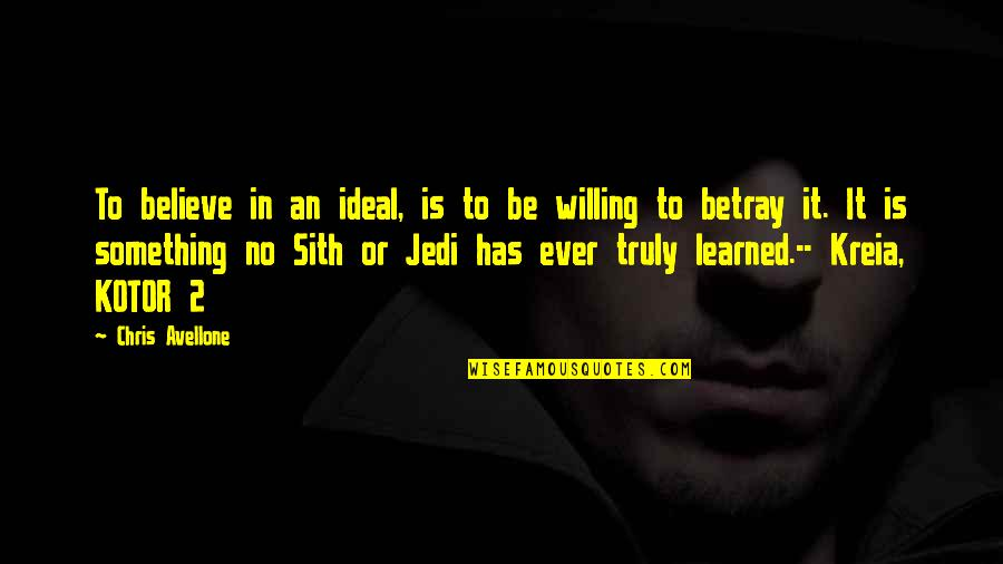 Kreia Kotor Quotes By Chris Avellone: To believe in an ideal, is to be