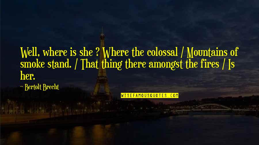Krendler's Quotes By Bertolt Brecht: Well, where is she ? Where the colossal