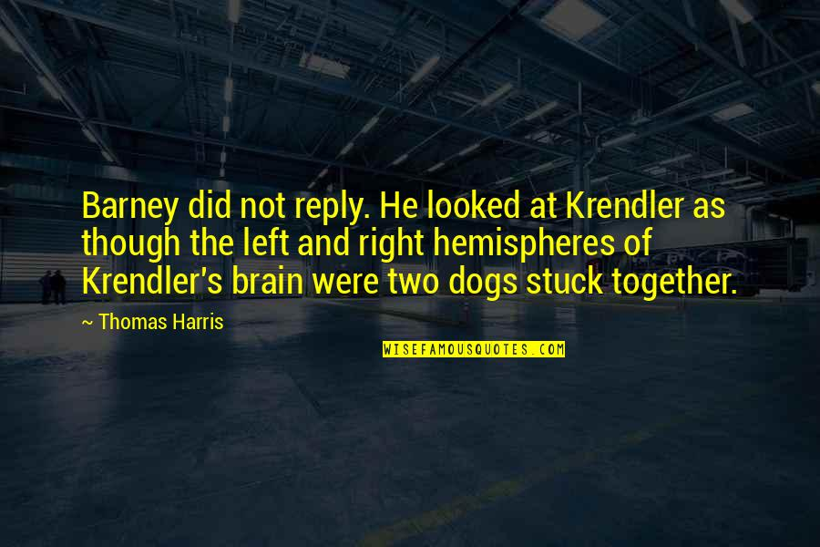Krendler's Quotes By Thomas Harris: Barney did not reply. He looked at Krendler