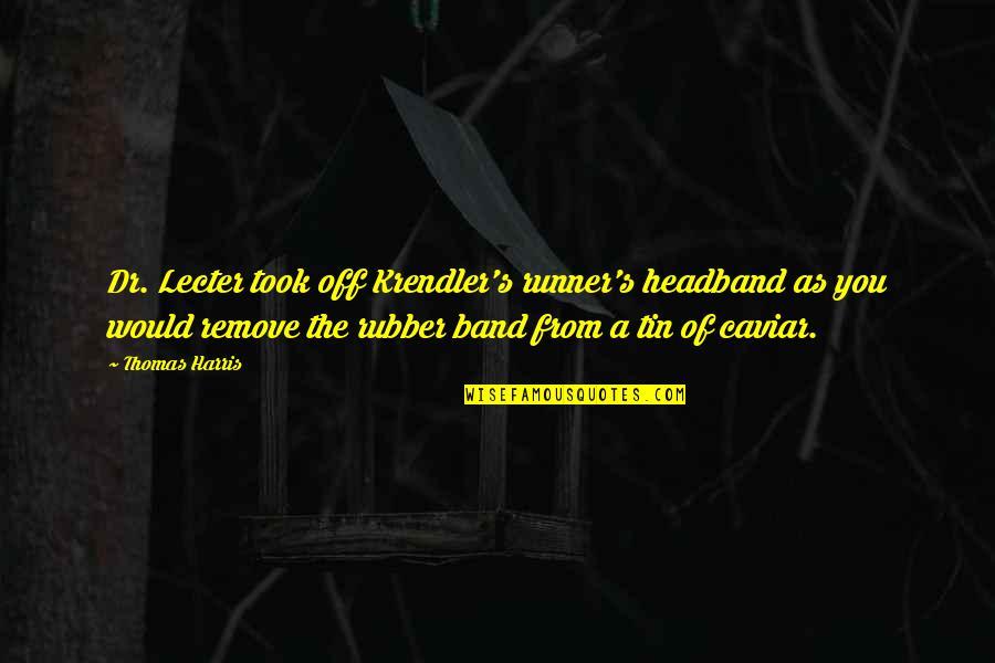 Krendler's Quotes By Thomas Harris: Dr. Lecter took off Krendler's runner's headband as