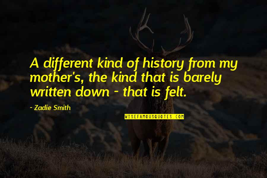Krendler's Quotes By Zadie Smith: A different kind of history from my mother's,