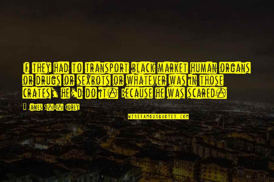 Kresely Quotes By James S.A. Corey: If they had to transport black market human
