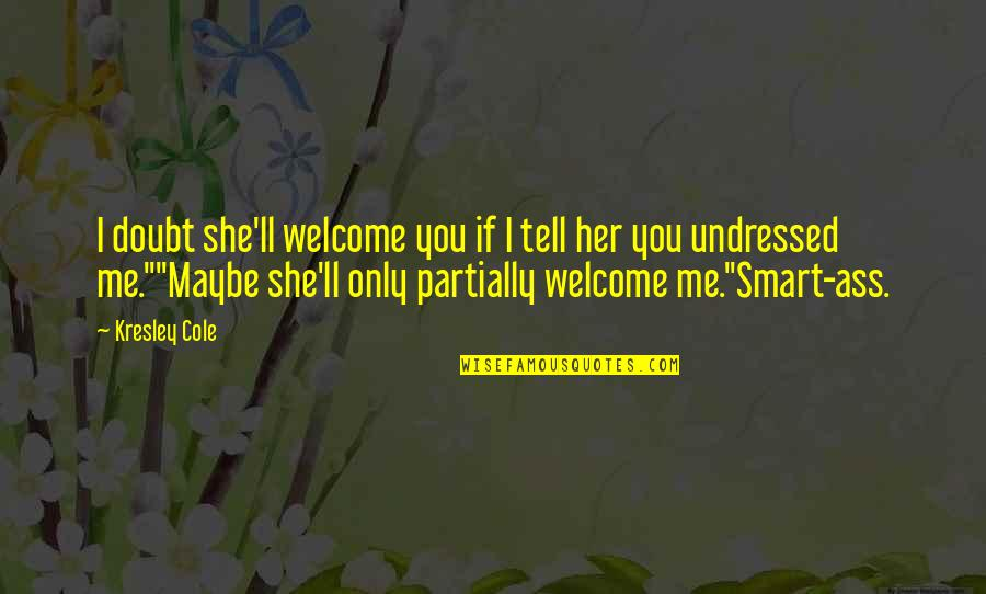 Kresely Quotes By Kresley Cole: I doubt she'll welcome you if I tell
