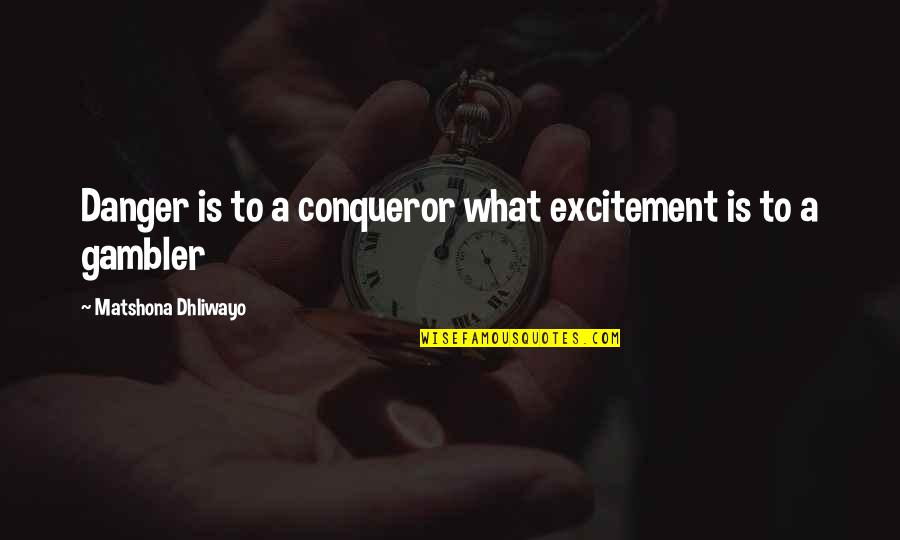 Kresely Quotes By Matshona Dhliwayo: Danger is to a conqueror what excitement is
