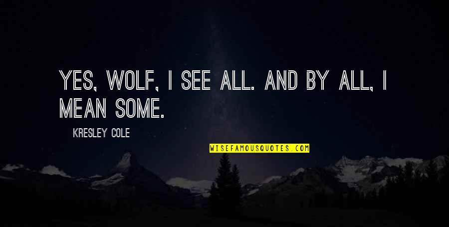 Kresley Cole Nix Quotes By Kresley Cole: Yes, wolf, I see all. And by all,