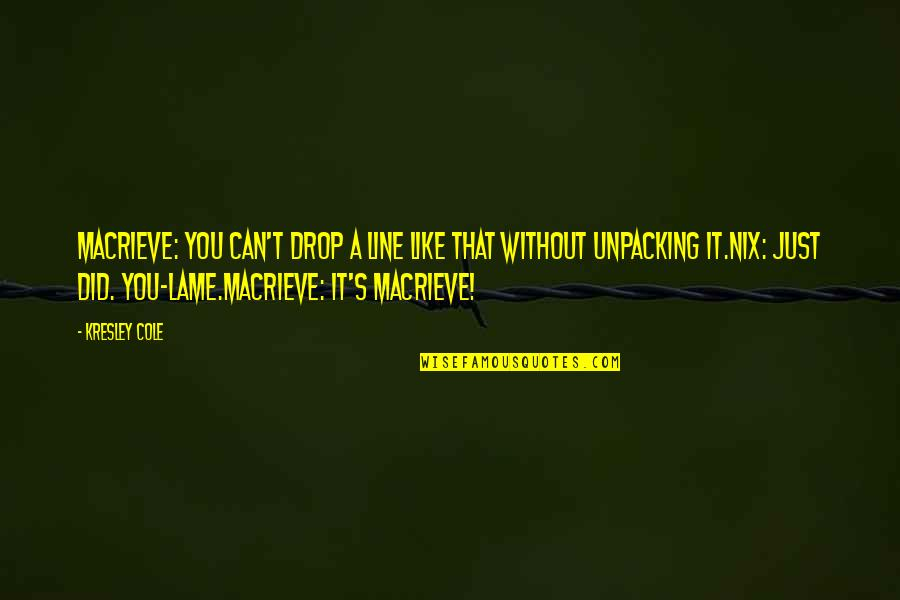 Kresley Cole Nix Quotes By Kresley Cole: MacRieve: You can't drop a line like that