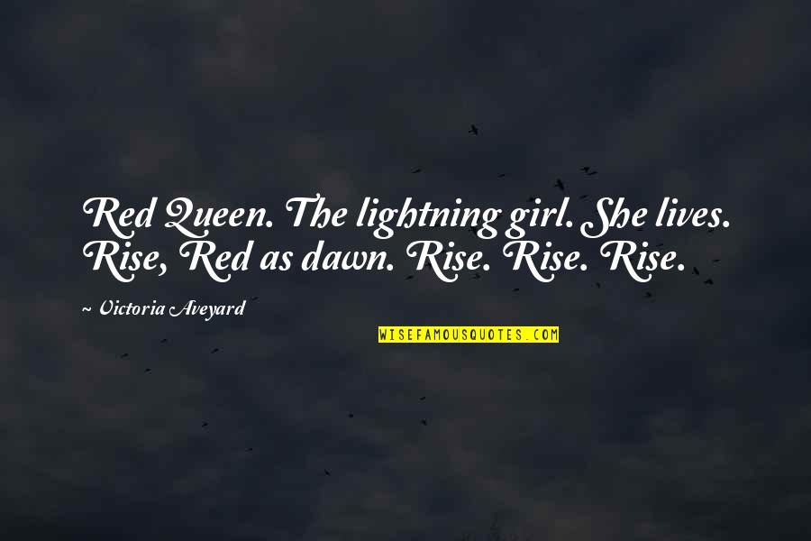 Kringe In Bos Quotes By Victoria Aveyard: Red Queen. The lightning girl. She lives. Rise,