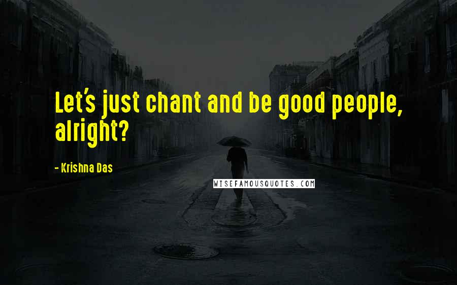Krishna Das quotes: Let's just chant and be good people, alright?
