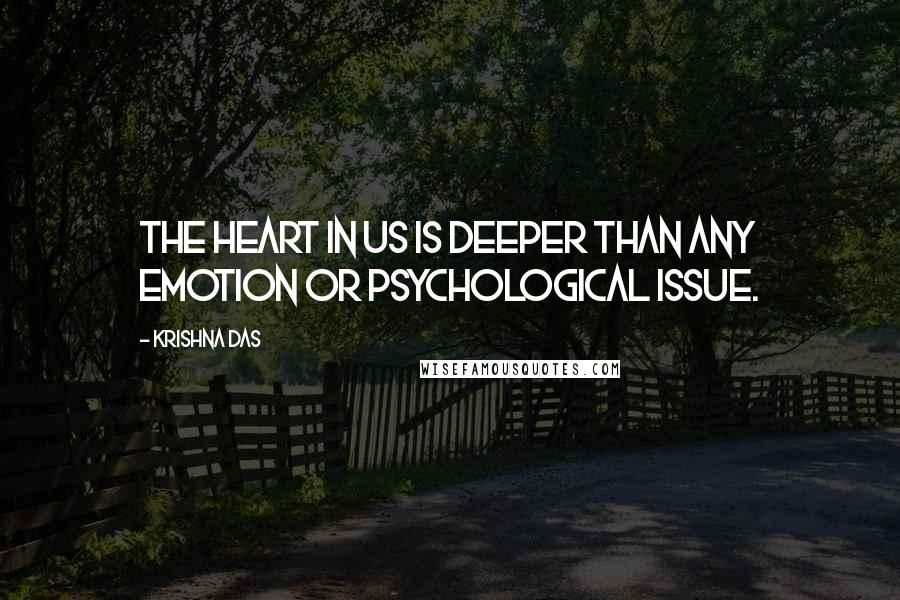 Krishna Das quotes: The heart in us is deeper than any emotion or psychological issue.