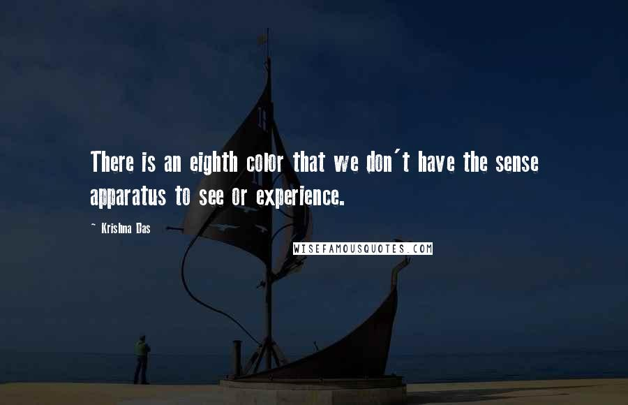 Krishna Das quotes: There is an eighth color that we don't have the sense apparatus to see or experience.