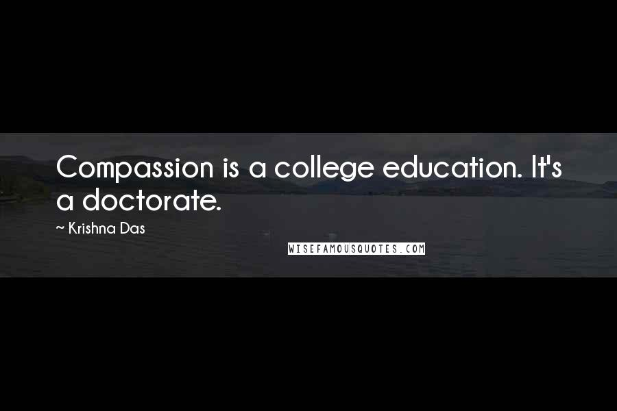 Krishna Das quotes: Compassion is a college education. It's a doctorate.