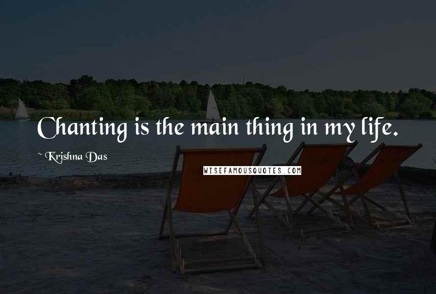 Krishna Das quotes: Chanting is the main thing in my life.