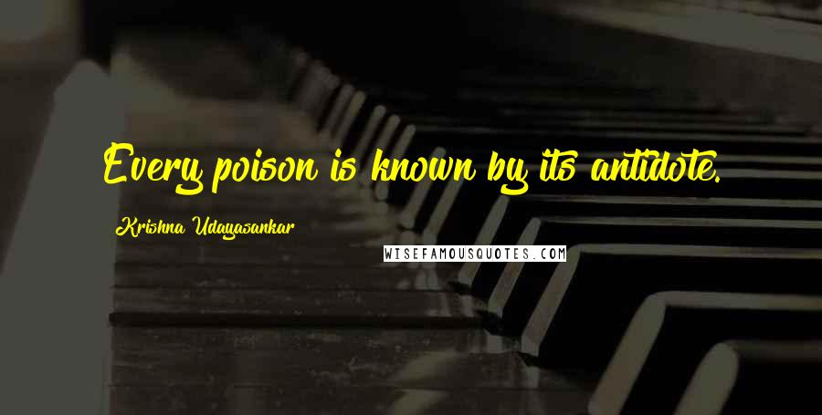 Krishna Udayasankar quotes: Every poison is known by its antidote.