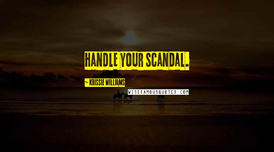 Krissie Williams quotes: Handle your scandal.