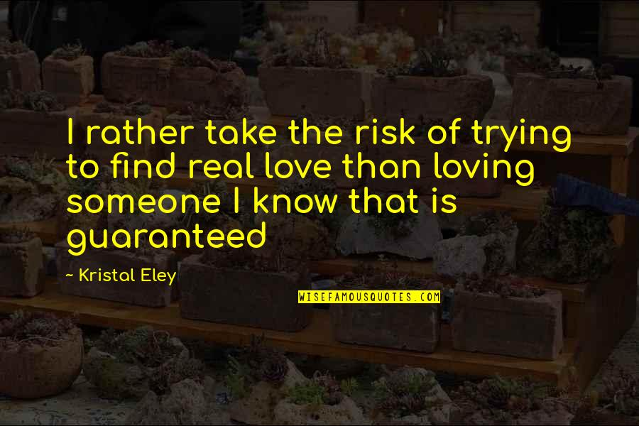 Kristal Quotes By Kristal Eley: I rather take the risk of trying to