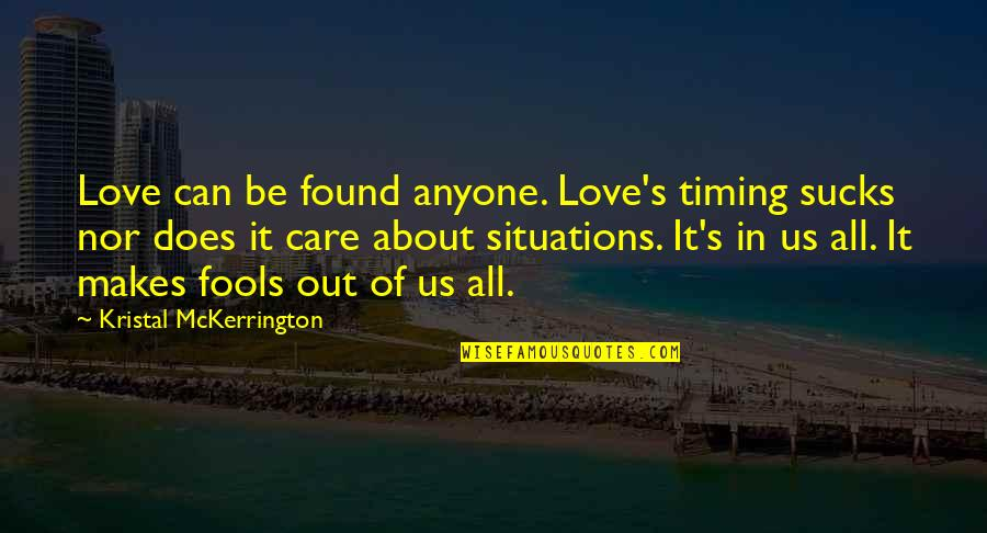 Kristal Quotes By Kristal McKerrington: Love can be found anyone. Love's timing sucks