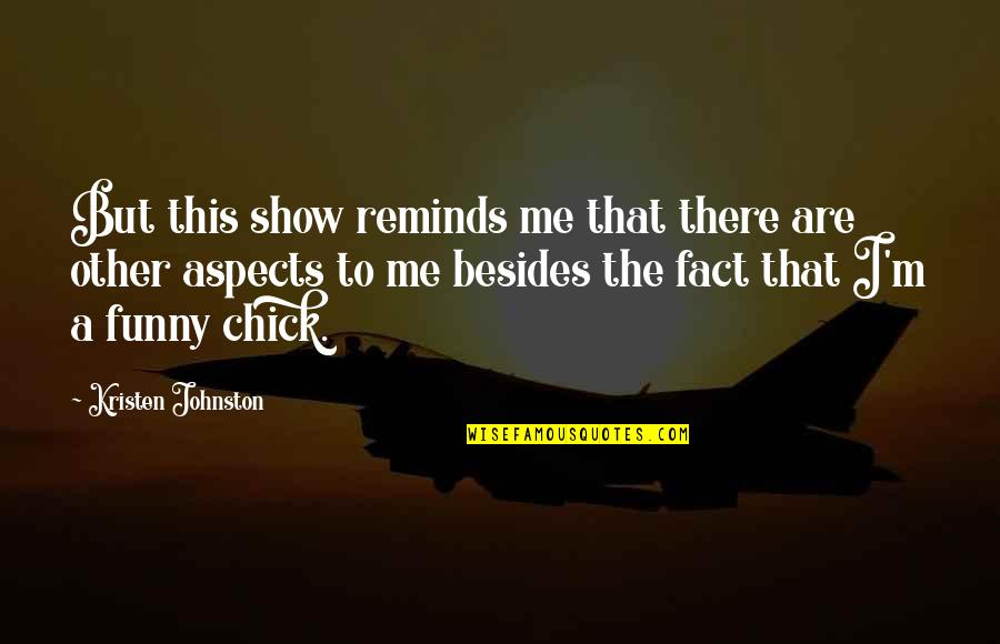 Kristen Johnston Quotes By Kristen Johnston: But this show reminds me that there are