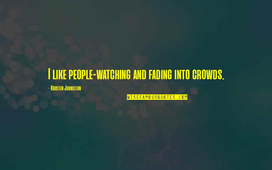 Kristen Johnston Quotes By Kristen Johnston: I like people-watching and fading into crowds.