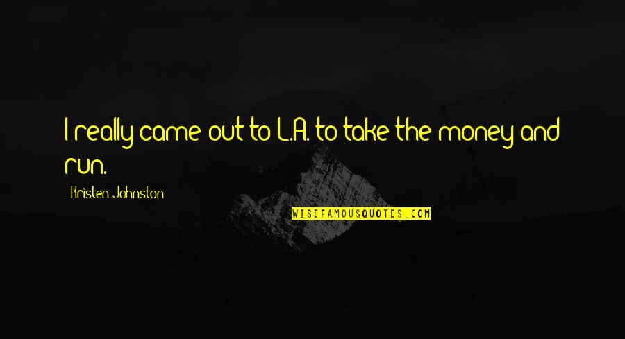 Kristen Johnston Quotes By Kristen Johnston: I really came out to L.A. to take