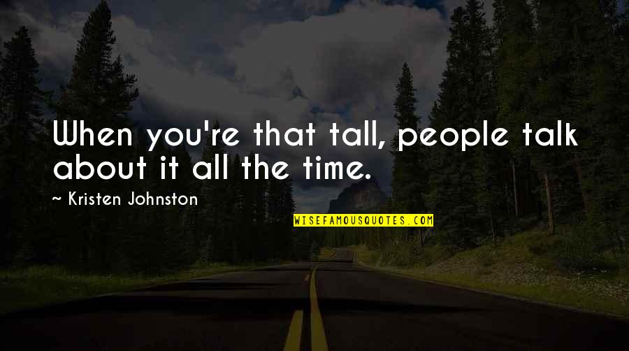Kristen Johnston Quotes By Kristen Johnston: When you're that tall, people talk about it