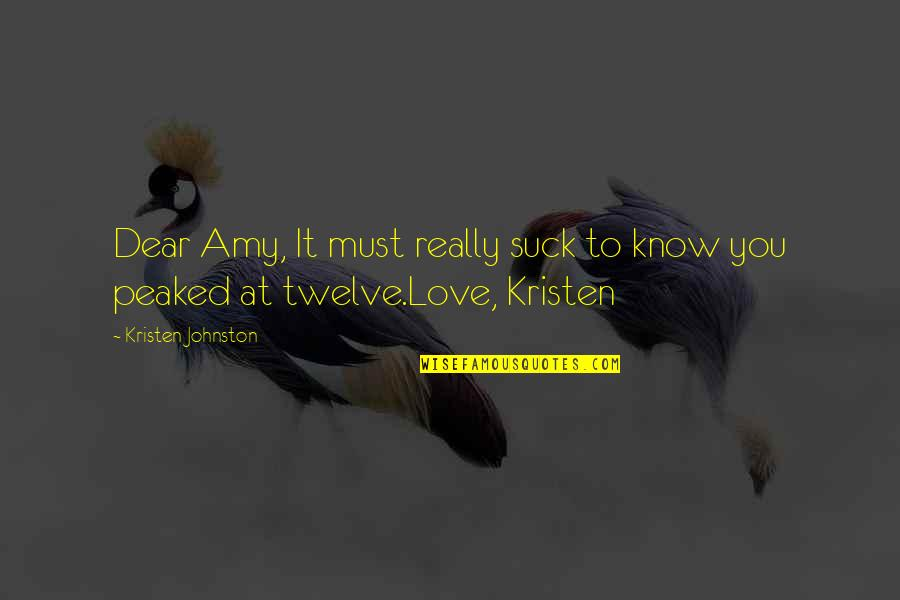 Kristen Johnston Quotes By Kristen Johnston: Dear Amy, It must really suck to know