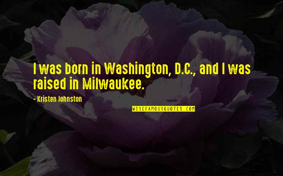Kristen Johnston Quotes By Kristen Johnston: I was born in Washington, D.C., and I