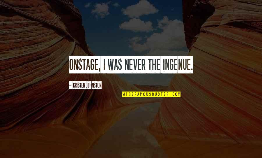 Kristen Johnston Quotes By Kristen Johnston: Onstage, I was never the ingenue.