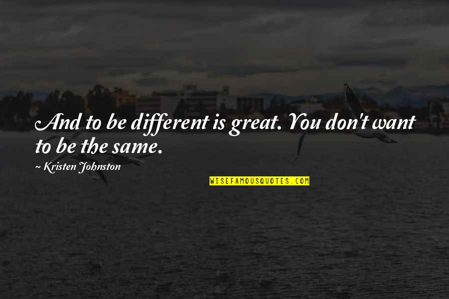 Kristen Johnston Quotes By Kristen Johnston: And to be different is great. You don't
