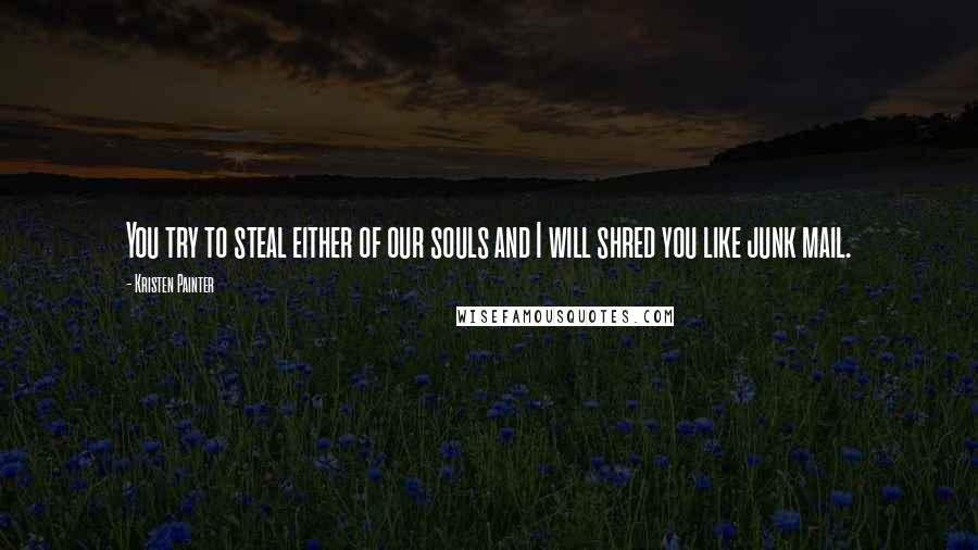 Kristen Painter quotes: You try to steal either of our souls and I will shred you like junk mail.
