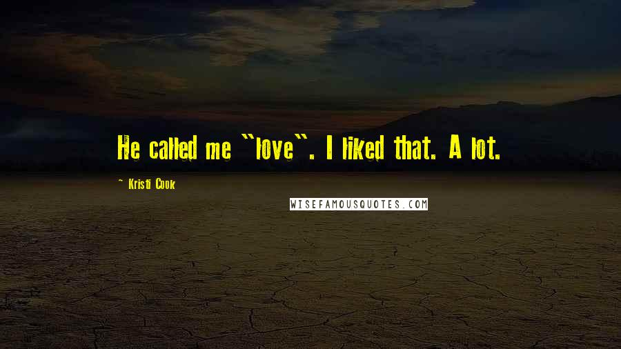 """Kristi Cook quotes: He called me """"love"""". I liked that. A lot."""