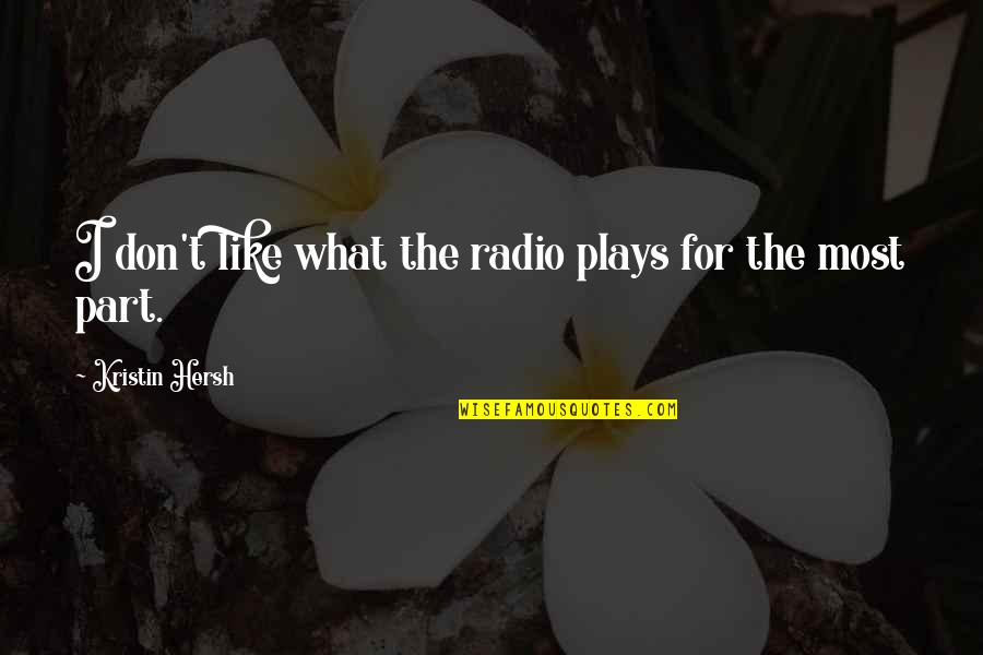 Kristin Hersh Quotes By Kristin Hersh: I don't like what the radio plays for