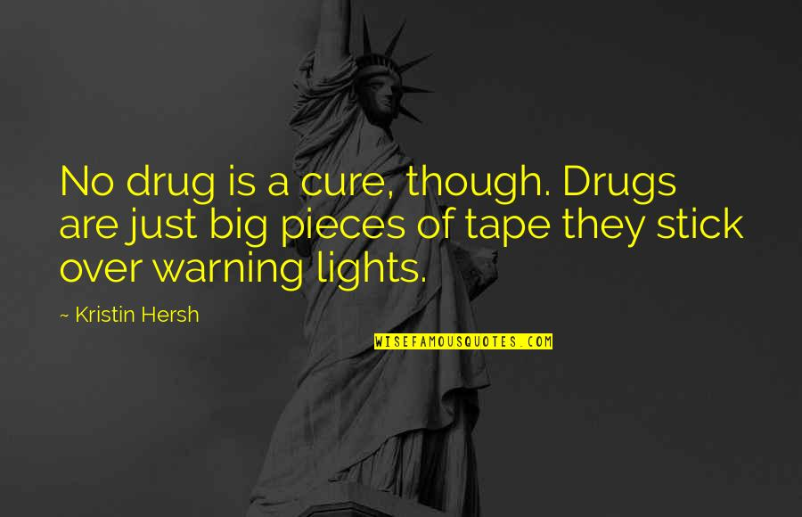 Kristin Hersh Quotes By Kristin Hersh: No drug is a cure, though. Drugs are