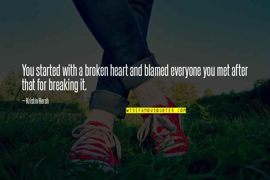 Kristin Hersh Quotes By Kristin Hersh: You started with a broken heart and blamed