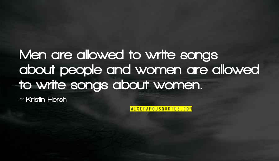 Kristin Hersh Quotes By Kristin Hersh: Men are allowed to write songs about people