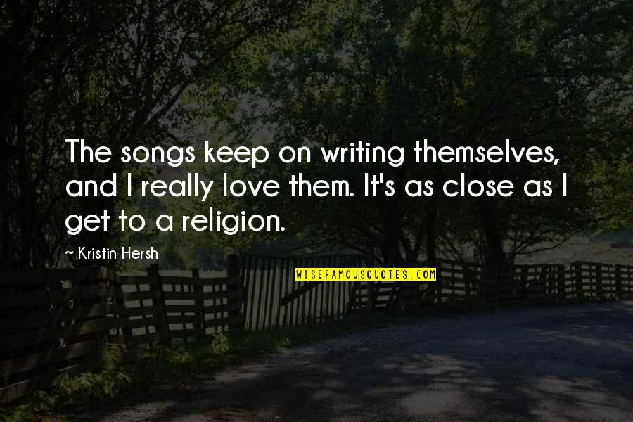 Kristin Hersh Quotes By Kristin Hersh: The songs keep on writing themselves, and I