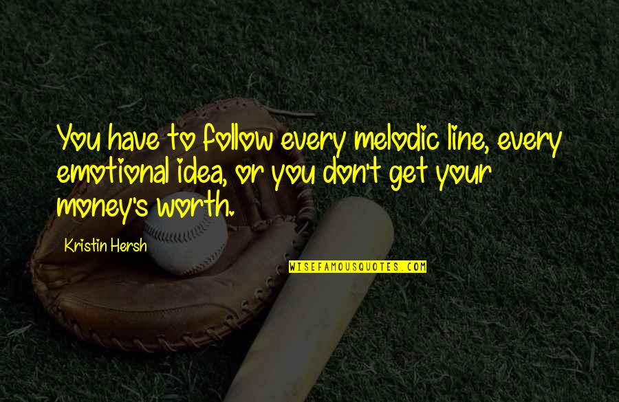 Kristin Hersh Quotes By Kristin Hersh: You have to follow every melodic line, every
