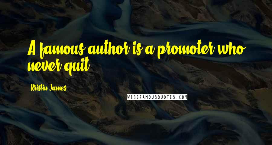 Kristin James quotes: A famous author is a promoter who never quit.